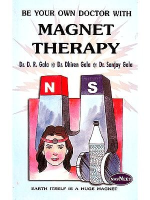 Magnet Therapy : Be Your Own Doctor