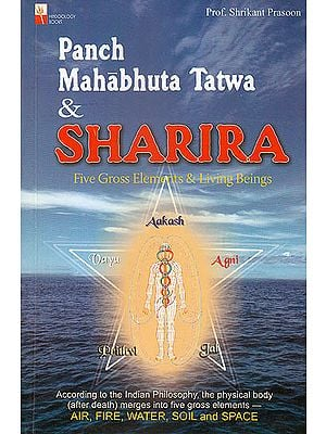 Panch Mahabhuta Tatwa and Sharira: Five Gross Elements and Living Beings (According To The Indian Philosophy)