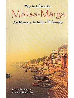 Way of Liberation Moksa Marga (An Itinerary In Indian Philosophy)