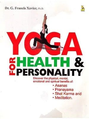 Yoga For Health and Personality (Discover The Physical Mental Emotional And Spiritual Benefits of Asanas, Pranayama, Shat Karma and Meditation)