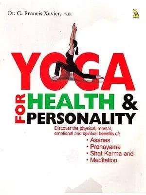 Yoga For Health and Personality (Discover The Physical Mental Emotional And Spiritual Benefits of Asanas, Pranayama, Shat Karma and Meditation)