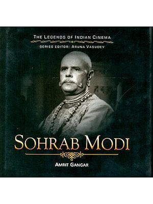 Sohrab Modi: The Great Mughal of Historicals (The Legends of Indian Cinema)