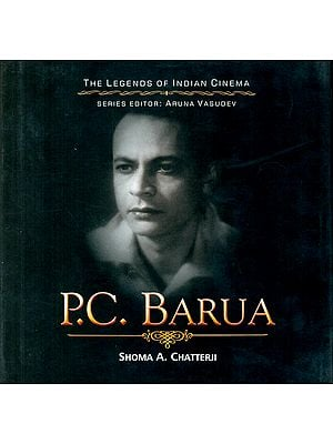 Pramathesh Chandra Barua : The Crownless Prince The Eternal Devdas (The Legends of Indian Cinema)