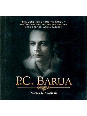 Pramathesh Chandra Barua : The Crownless Prince The Eternal Devdas (The Legends of Indian Cinema)