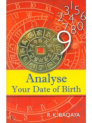 Analyse Your Date of Birth (A Book On Numerology, Western Astrology and Chinese Astrology)