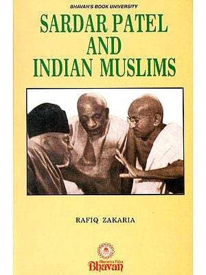 Sardar Patel and Indian Muslims (An Analysis Of His Relations With Muslims-Before And After India's Partition)