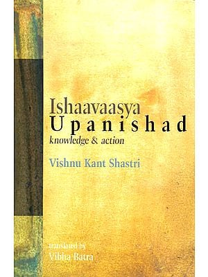 Ishaavaasya Upanishad (Knowledge and Action)