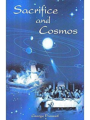 Sacrifice and Cosmos (Yajna and The Eucharist In Dialogue)
