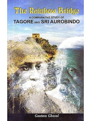The Rainbow Bridge (A Comparative Study of Tagore And Sri Aurobindo)
