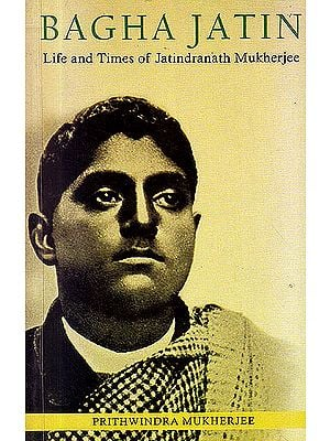 Bagha Jatin (Life And Times of Jatindranath Mukherjee)