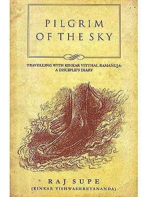 Pilgrim Of The Sky (Travelling With Kinkar Vitthal Ramanuja: A Disciple's Diary)