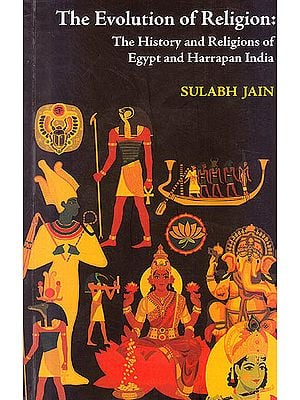 The Evolution of Religion (The History and Religions of Egypt and Harrapan India)