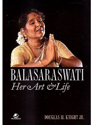 Balasaraswati (Her Art and Life)