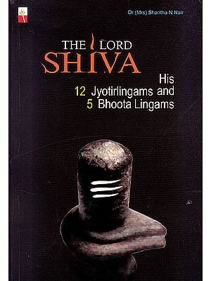 The Lord Shiva (His 12 Jyotirlingams and 5 Bhoota Lingams)