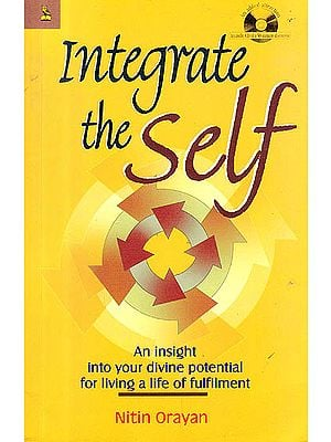 Integrate The Self (An Insight Into Your Divine Potential For Living A Life Of Fulfilment, With cd)