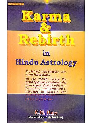 Karma and Rebirth in Hindu Astrology (Explained Illustratively With Many Horoscopes)