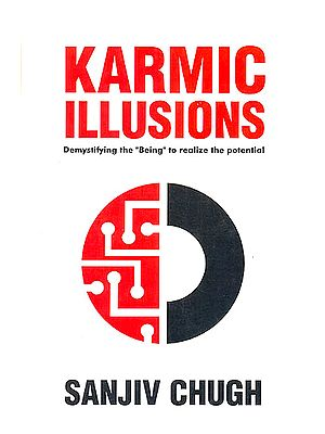 "Karmic Illusions (Demystifying The ""Being"" To Realize The Potential)"