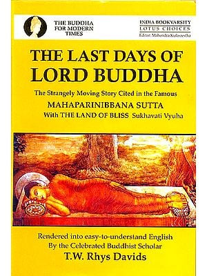 The Last Days Of Lord Buddha: The Strangely Moving Story Cited In The Mahaparnibbana Sutta with The Land of Bliss
