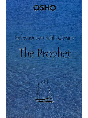 Reflection On Kahlil Gibran's The Prophet