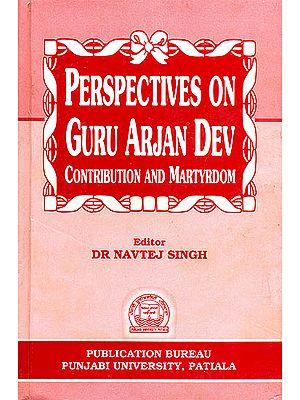 Perspectives On Guru Arjan Dev (Contribution And Martyrdom)
