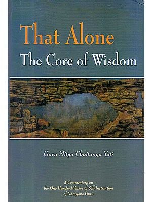 That Alone The Core of Wisdom (A Commentary on Atmopadesa Satakam The One Hundred Verses of Self-Instruction)