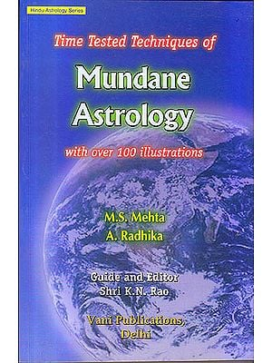 Time Tested Techniques of Mundane Astrology (With Over 100 Illustration)