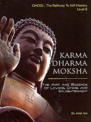 "Karma Dharma Moksha: ""The Art and Science of Living, Dying and Enlightenment"""