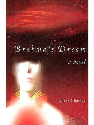 Brahma's Dream (A Novel)