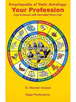 "Encylopedia Of Vedic Astrology: Your Profession ""Ups and Downs With Remedial Measures"""