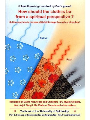 How Should The Clothes Be From A Spiritual Perspective? Guidance On How To Increase Sattvikta Through The Medium of Clothes