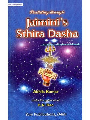 "Predicting Through Jaimini's Sthira Dasha ""An Original and Fundamental Research"""