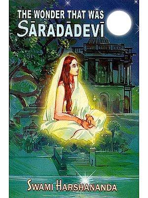 The Wonder That Was Saradadevi