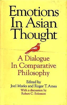 Emotions in Asian Thought: A Dialogue In Comparative Philosophy