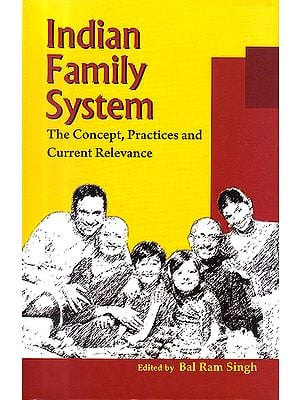 "Indian Family System ""The Concept, Practices and Current Relevance"""