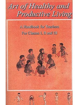 Art Of Healthy And Productive Living : A Handbook For Teachers For Classes I, II And III