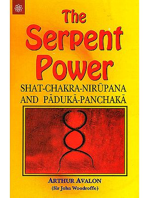 The Serpent Power : Shat-Chakra-Nirupana and Paduka-Panchaka