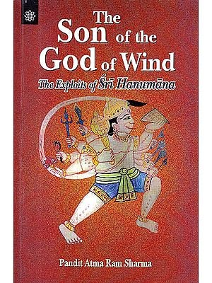 The Son of The God Of Wind: The Exploits of Sri Hanumana
