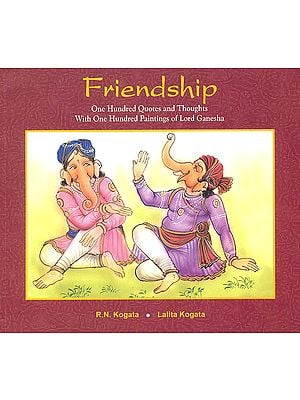 Friendship : One Hundred Quotes and Thoughts With One Hundred Paintings of Lord Ganesha