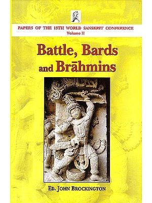 Battle, Bards and Brahmins (Papers of the 13th World Sanskrit Conference): Volume-II