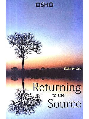 Returning To The Source: Talks on Zen