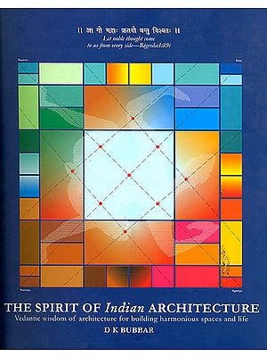 The Spirit of Indian Architecture: Vedantic Wisdom of Architecture for Building Harmonious Spaces and Life