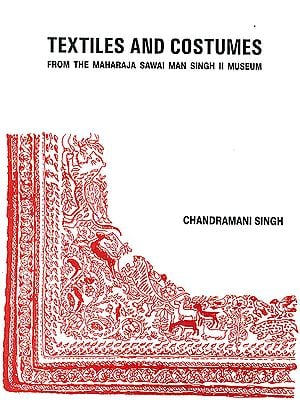 Textiles and Costumes: From The Maharaja Sawai Man Singh II Museum