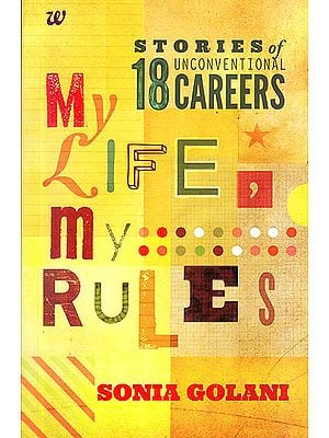 My Life My Rules: Stories Of Unconventional 18 Careers