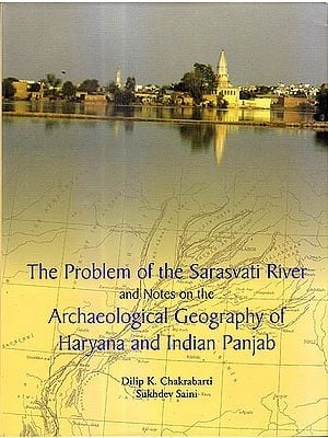 The Problem Of The Sarasvati River And Notes on The Archaeological Geography Of Haryana And Indian Panjab