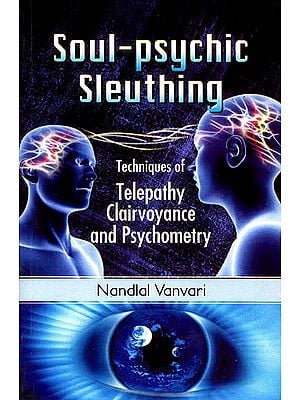 Soul-Psychic Sleuthing : Techniques of Telepathy Clairvoyance and Psychometry