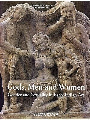 Gods, Men and Women: Gender And Sexuality In Early Indian Art