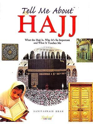 Tell Me About Haji (What the Hajj Is, So Important and What It Teaches Me)