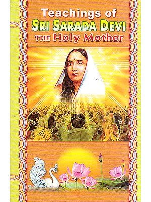 Teaching of Sri Sarada Devi The Holy Mother