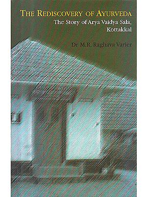 The Rediscovery of Ayurveda: The Story of Arya Vaidya Sala, Kottakkal