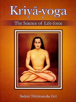 Kriya-Yoga: The Science of Life-Force